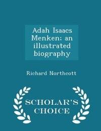 Adah Isaacs Menken; an illustrated biography  - Scholar's Choice Edition