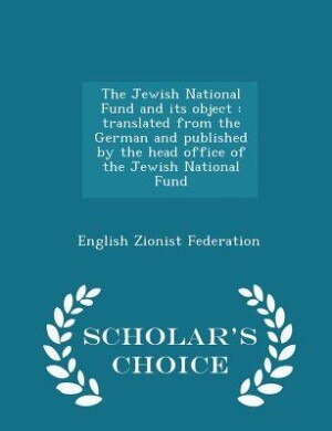 The Jewish National Fund and its object: translated from the German and published by the head office of the Jewish National Fund  - Scholar' by English Zionist Federation