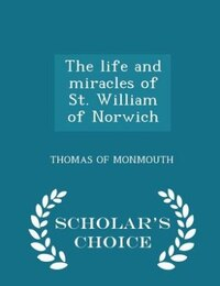 The life and miracles of St. William of Norwich  - Scholar's Choice Edition