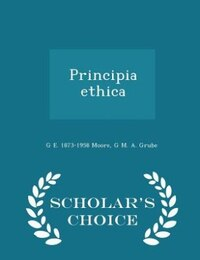 Principia ethica  - Scholar's Choice Edition