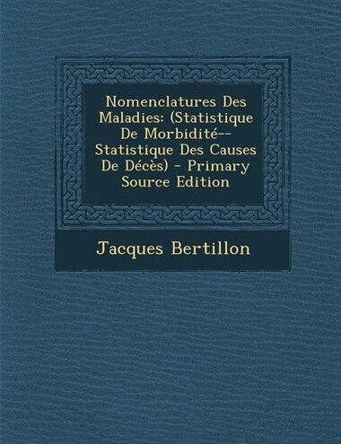 Nomenclatures Des Maladies: (Statistique De Morbidité--Statistique Des Causes De Décès) - Primary Source Edition by Jacques Bertillon