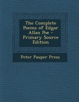 The Complete Poems of Edgar Allan Poe - Primary Source Edition