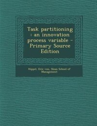Task partitioning: an innovation process variable - Primary Source Edition