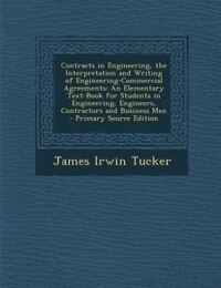 Contracts in Engineering, the Interpretation and Writing of Engineering-Commercial Agreements: An…