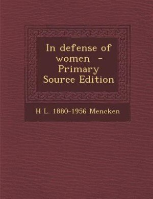 In defense of women  - Primary Source Edition by H L. 1880-1956 Mencken