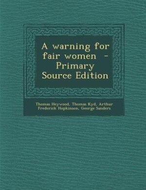 A warning for fair women  - Primary Source Edition by Thomas Heywood