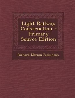 Book Light Railway Construction - Primary Source Edition by Richard Marion Parkinson