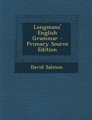 Longmans' English Grammar - Primary Source Edition by David Salmon