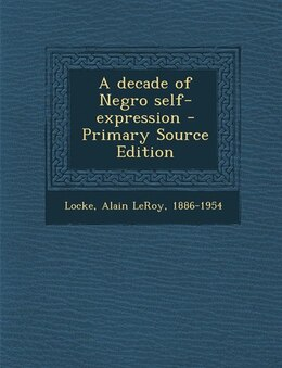 Book A decade of Negro self-expression - Primary Source Edition by Alain LeRoy Locke