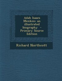 Adah Isaacs Menken; an illustrated biography  - Primary Source Edition