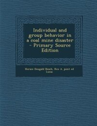 Individual and group behavior in a coal mine disaster  - Primary Source Edition