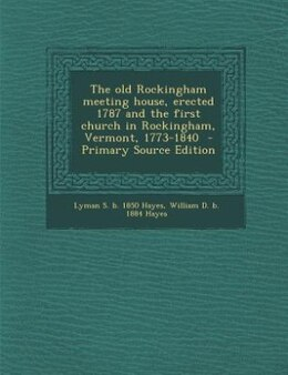Book The old Rockingham meeting house, erected 1787 and the first church in Rockingham, Vermont, 1773… by Lyman S. b. 1850 Hayes