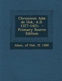 Chronicon Adæ de Usk, A.D. 1377-1421;  - Primary Source Edition