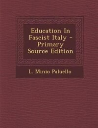Education In Fascist Italy - Primary Source Edition
