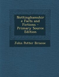 Nottinghamshire Facts and Fictions - Primary Source Edition