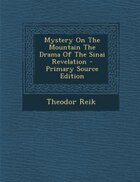 Mystery On The Mountain The Drama Of The Sinai Revelation - Primary Source Edition