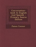 Conversation-book In English And Spanish - Primary Source Edition