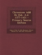 Chronicon Ad㦠De Usk, A.d. 1377-1421 - Primary Source Edition