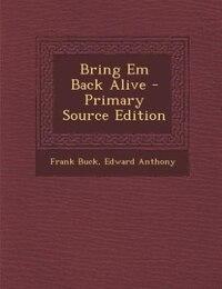 Bring Em Back Alive - Primary Source Edition