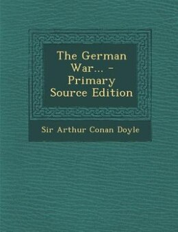 Book The German War... - Primary Source Edition by Sir Arthur Conan Doyle