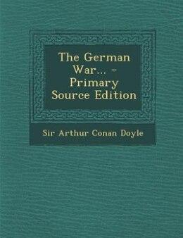 Book The German War... - Primary Source Edition by Sir Arthur Conan Doyle