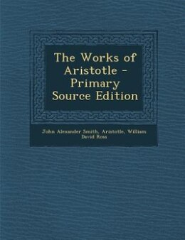 Book The Works of Aristotle - Primary Source Edition by John Alexander Smith