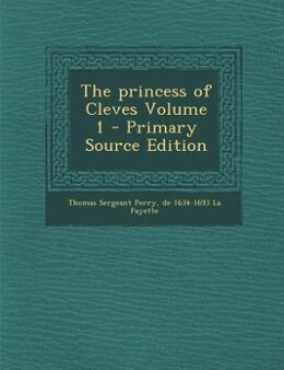 Book The princess of Cleves Volume 1 - Primary Source Edition by Thomas Sergeant Perry