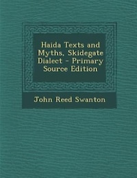 Haida Texts and Myths, Skidegate Dialect - Primary Source Edition
