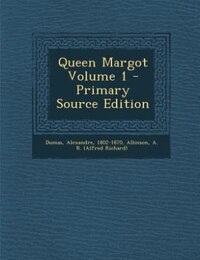 Queen Margot Volume 1 - Primary Source Edition