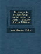 Pathways to membership: socialization to work - Primary Source Edition