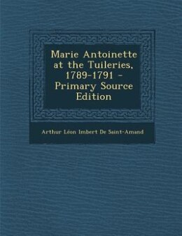 Book Marie Antoinette at the Tuileries, 1789-1791 - Primary Source Edition by Arthur Léon Imbert De Saint-Amand