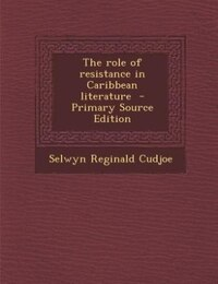 The role of resistance in Caribbean literature  - Primary Source Edition