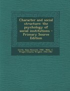 Character and social structure: the psychology of social institutions - Primary Source Edition