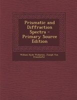 Prismatic and Diffraction Spectra - Primary Source Edition