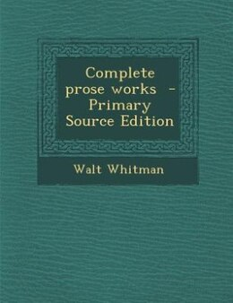 Book Complete prose works  - Primary Source Edition by Walt Whitman