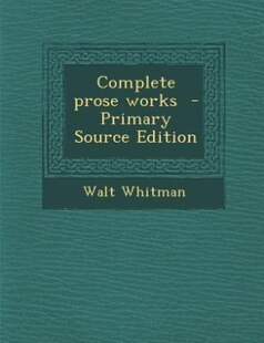 Complete prose works  - Primary Source Edition