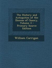 The History and Antiquities of the Diocese of Ossory, Volume 3