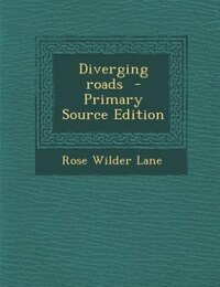 Diverging roads  - Primary Source Edition