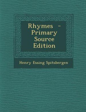 Rhymes  - Primary Source Edition by Henry Essing Spitsbergen
