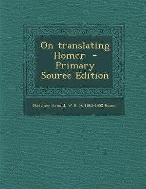 On translating Homer  - Primary Source Edition by Matthew Arnold