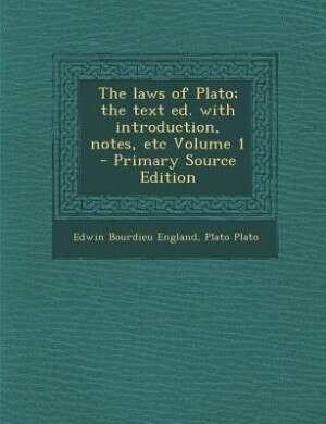 The laws of Plato; the text ed. with introduction, notes, etc Volume 1 - Primary Source Edition by Edwin Bourdieu England
