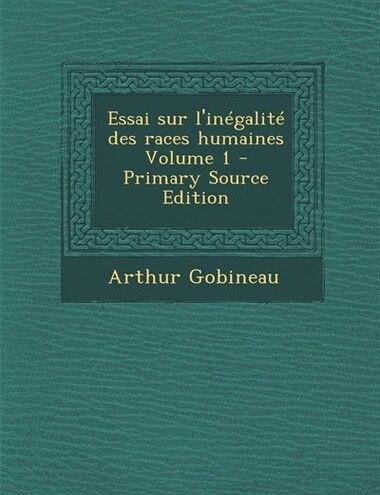 Essai sur l'inégalité des races humaines Volume 1 - Primary Source Edition by Arthur Gobineau