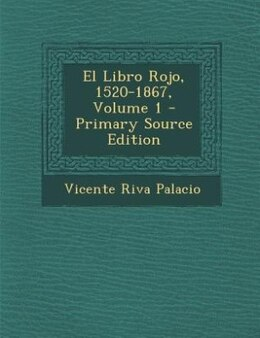 Book El Libro Rojo, 1520-1867, Volume 1 - Primary Source Edition by Vicente Riva Palacio