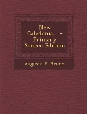 New Caledonia... - Primary Source Edition by Auguste E. Bruno