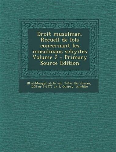 Droit musulman. Recueil de lois concernant les musulmans schyites Volume 2 - Primary Source Edition by Jafar ibn al-as ill al-Muaqqiq al-Awwal