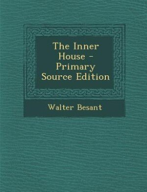The Inner House - Primary Source Edition by Walter Besant