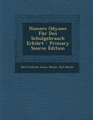 Homers Odyssee Für Den Schulgebrauch Erklärt - Primary Source Edition by Karl Friedrich Ameis