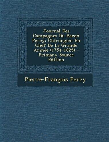 Journal Des Campagnes Du Baron Percy: Chirurgien En Chef De La Grande Armée (1754-1825) - Primary Source Edition by Pierre-François Percy