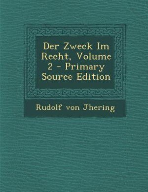 Der Zweck Im Recht, Volume 2 - Primary Source Edition by Rudolf von Jhering