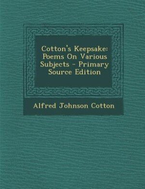 Cotton's Keepsake: Poems On Various Subjects - Primary Source Edition by Alfred Johnson Cotton